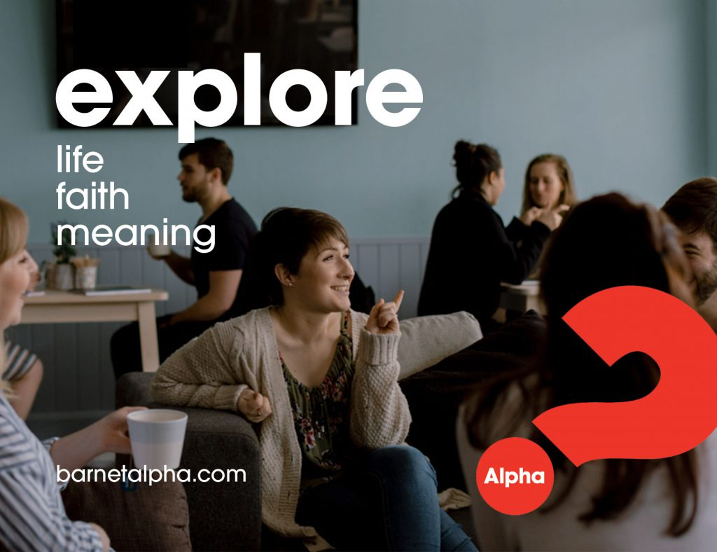 Alpha Course: EXPLORE, Life,Faith, Meaning www.barnetalpha.com